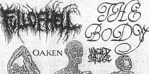 Full of Hell (US), The Body (US), Oaken, Wasted Struggle