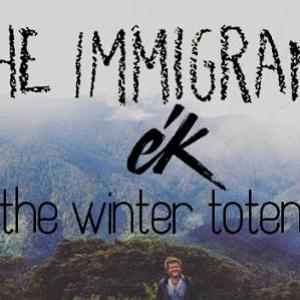 The Immigrants, Ék, The Winter Totem