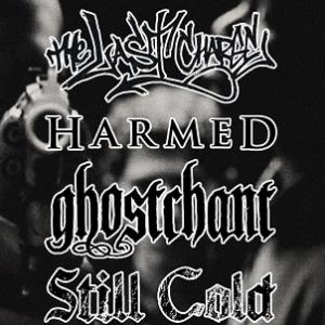 The Last Charge, Harmed, Ghostchant, Still Cold